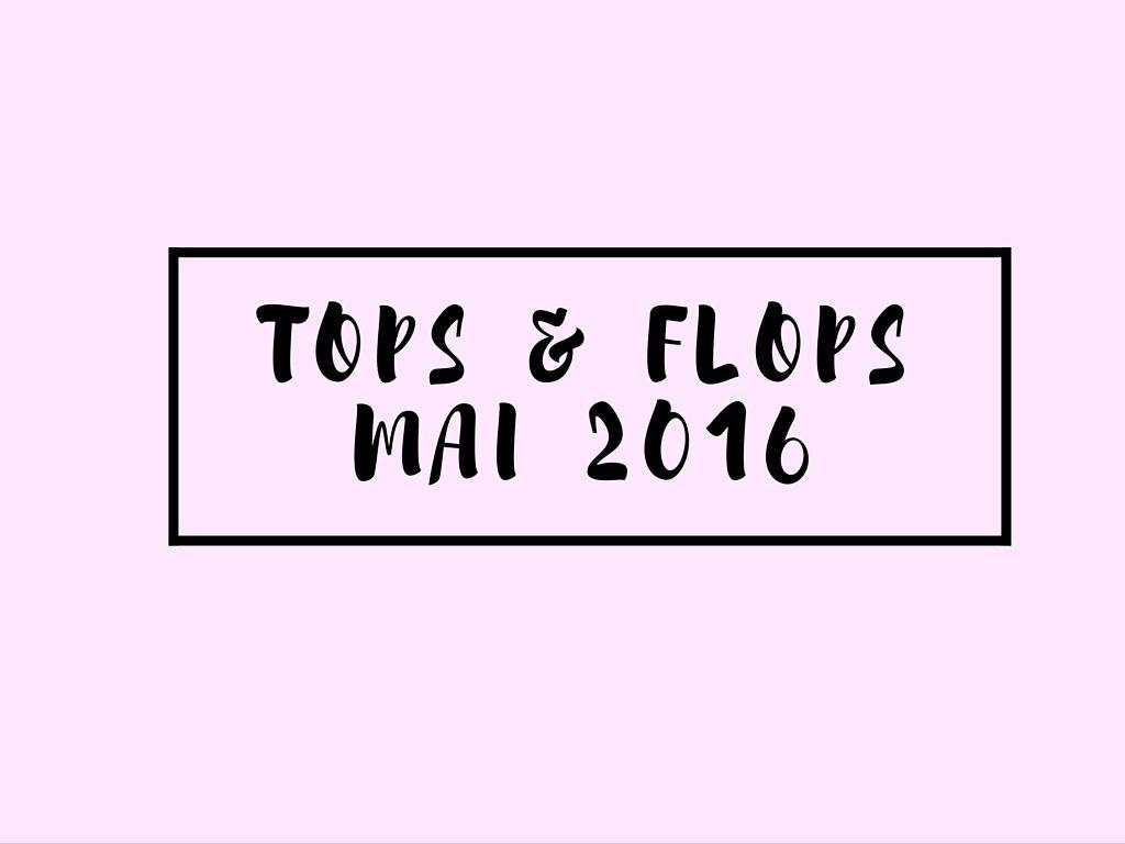 Tops & Flops de Mai 2016